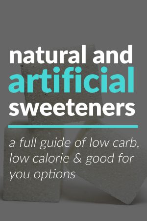 A Full Guide to Natural & Artificial Sweeteners - Low Carb, & Low Calorie