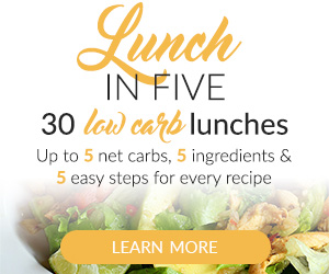 Lunch in 5. 30 keto lunch ideas.  Up to 5 net carbs, 5 ingredients, and 5 easy steps for every recipe.
