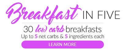 Breakfast in 5. 30 keto breakfast ideas. Up to 5 net carbs, 5 ingredients, and 5 easy steps for every recipe.