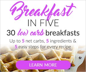 30 Low-Carb Breakfasts. Up to 5 net carbs, 5 ingredients, and 5 easy steps for every recipe.
