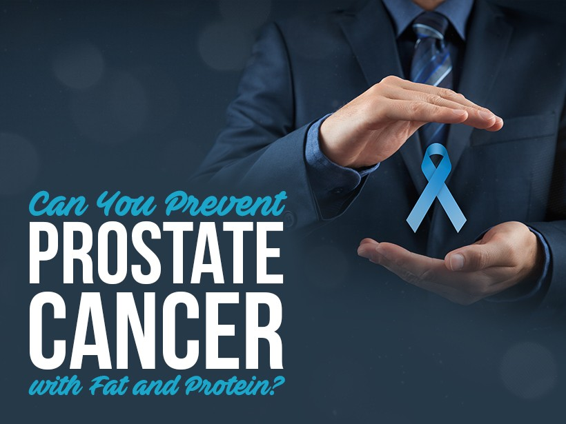 Can You Prevent Prostate Cancer with Fat and Protein?