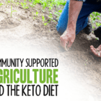 Community Supported Agriculture and the Keto Diet